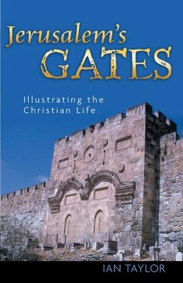 Jerusalem's Gates: Illustrating the Christian Life  -     By: Ian Taylor