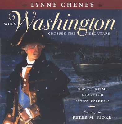 When Washington Crossed the Delaware: A Wintertime Story for Young Patriots  -     By: Lynne Cheney