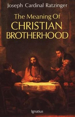 The Meaning of Christian Brotherhood   -     By: Joseph Ratzinger
