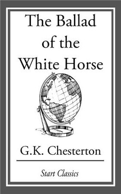The Ballad of the White Horse - eBook  -     By: G.K. Chesterton
