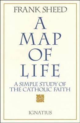 A Map of Life: A Simple Study of the Catholic Faith    -     By: Francis Sheed
