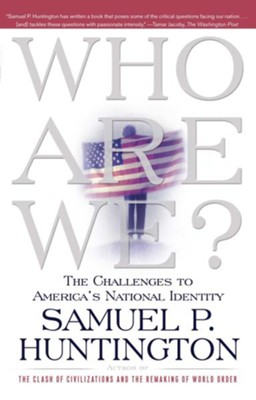 Who Are We: The Challenges to America's National Identity  -     By: Samuel P. Huntington