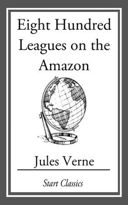 Eight Hundred Leagues On The Amazon - eBook  -     By: Jules Verne