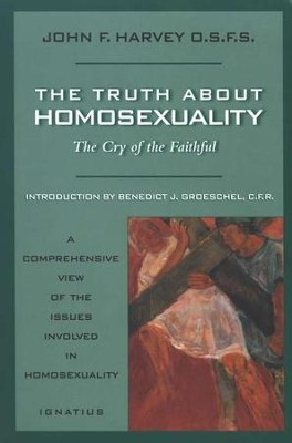 The Truth about Homosexuality: The Cry of the Faithful    -     By: John Harvey