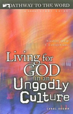 Living for God in an Ungodly Culture: Studies from 1 Corinthians, Pathway to the Word Studies   -     By: Carol Brown