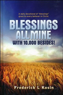 Blessings All Mine With 10,000 Besides  -     By: Frederick L. Kosin