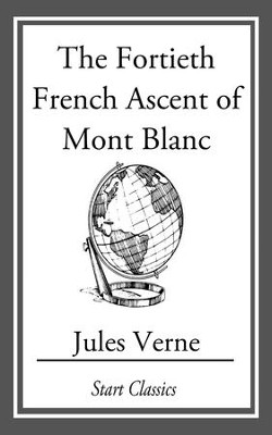 The Fortieth French Ascent Of Mont Bl - eBook  -     By: Jules Verne
