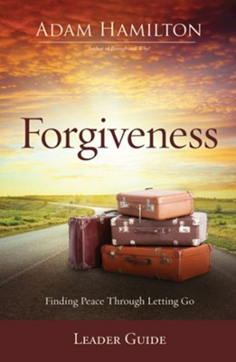 Forgiveness: Finding Peace Through Letting Go - Leader Guide  -     By: Adam Hamilton