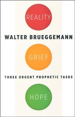 Reality, Grief, Hope: Three Urgent Prophetic Tasks   -     By: Walter Brueggemann
