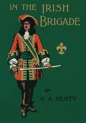 In the Irish Brigade  -     By: G.A. Henty