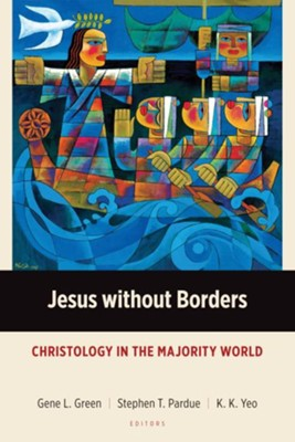 Jesus without Borders: Christology in Global Context  -     Edited By: Gene L. Green, Stephen T. Pardue, K.K. Yeo