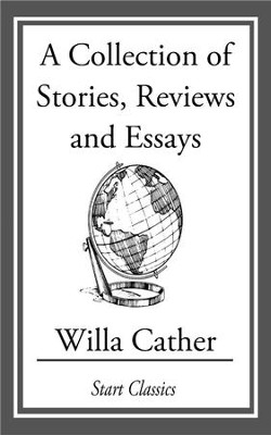 A Collection of Stories, Reviews and Essays - eBook  -     By: Willa Cather