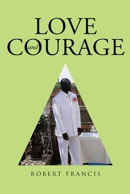 Love and Courage - eBook  -     By: Robert Francis