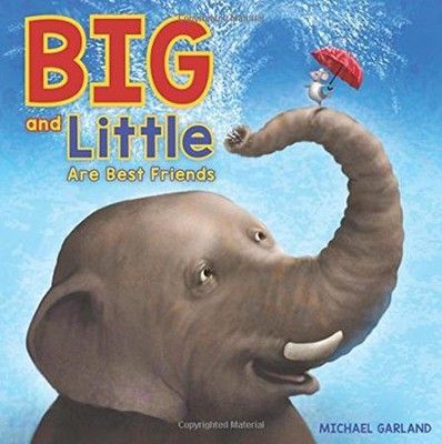 Big and Little Are Best Friends: A Story of Two Friends  -     By: Michael Garland