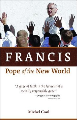 Francis, Pope of the New World   -     By: Michel Cool