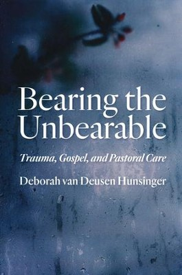 Bearing the Unbearable: Trauma, Gospel, and Pastoral Care  -     By: Deborah van Hunsinger