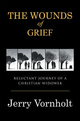The Wounds of Grief: Reluctant Journey of a Christian Widower - eBook  -     By: Jerry Vornholt
