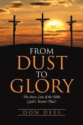 From Dust to Glory: The Story Line of the Bible (Gods Master Plan) - eBook  -     By: Don Dees