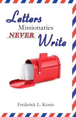Letters Missionaries Never Write  -     By: Frederick L. Kosin