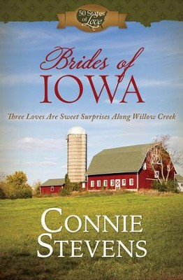 Brides of Iowa: Three Loves Are Sweet Surprises along Willow Creek - eBook  -     By: Connie Stevens