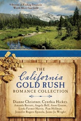The California Gold Rush Romance Collection: 9 Stories of Finding Treasures Worth More than Gold - eBook  -     By: Amanda Barratt, Angela Bell, Dianne Christner