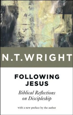 Following Jesus: Bibilical Reflections on Discipleship  -     By: N.T. Wright