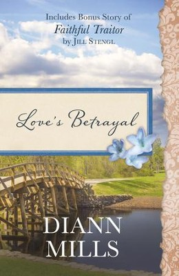 Love's Betrayal: Also Includes Bonus Story of Faithful Traitor by Jill Stengl - eBook  -     By: DiAnn Mills, Jill Stengl