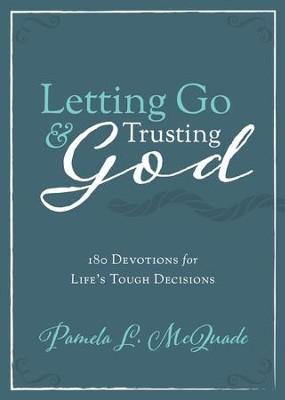 Letting Go and Trusting God: 180 Devotions for Life's Tough Decisions - eBook  -     By: Pamela L. McQuade
