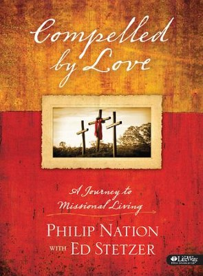 Compelled by Love: A Journey to Missional Living, Member Book  -     By: Ed Stetzer, Philip Nation