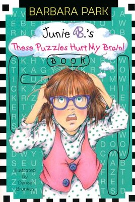 Junie B.'s These Puzzles Hurt My Brain Book  -     By: Barbara Park     Illustrated By: Denise Brunkus