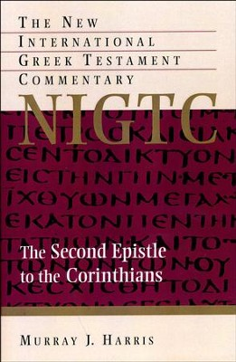 The Second Epistle to the Corinthians: The New International Greek Testament Commentary [NIGTC]  -     By: Murray J. Harris