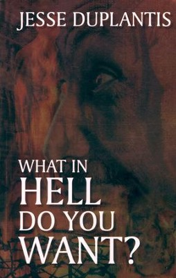 What In Hell Do You Want?: Discover The Danger of Deception  -     By: Jesse Duplantis