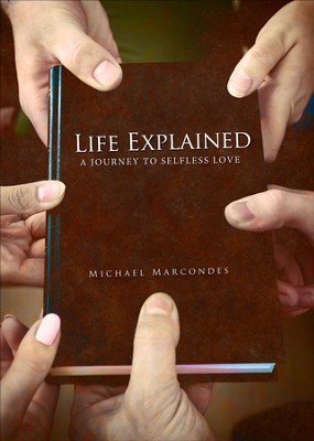 Life Explained: A Journey to Selfless Love - eBook  -     By: Michael Marcondes