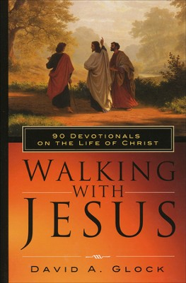 Walking with Jesus: 90 Devotionals on the Life of Christ  -     By: David Glock