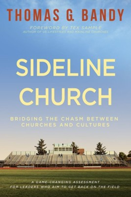 Sideline Church: Bridging the Chasm between Churches and Cultures  -     By: Thomas G. Bandy