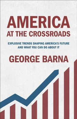 America at the Crossroads: Explosive Trends Shaping America's Future and What You Can Do about It - eBook  -     By: George Barna