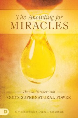 The Anointing for Miracles: How to Partner with God's Supernatural Power - eBook  -     By: R.W. Schambach, Donna Schambach