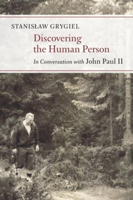 Discovering the Human Person: In Conversation with John Paul II  -     By: Stanislaw Grygiel, Michelle K. Borras