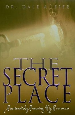 The Secret Place: Passionately Pursuing His Presence   -     By: Dale Fife