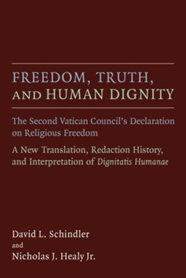 Freedom, Truth, and Human Dignity: What Did Dignitatis Humanae Affirm Regarding the Right to Religious Liberty?  -     By: David L. Schindler, Nicholas J. Healy Jr.