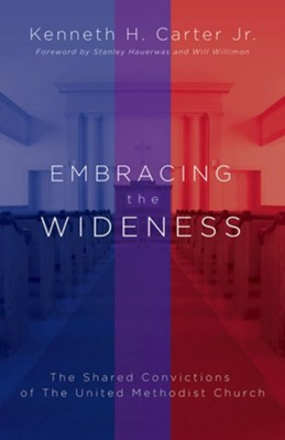 Embracing the Wideness: The Shared Convictions of The United Methodist Church  -     By: Kenneth H. Carter Jr.