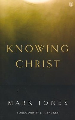 Knowing Christ   -     By: Mark Jones