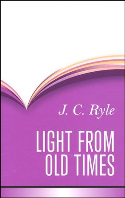 Light from Old Times   -     By: J.C. Ryle