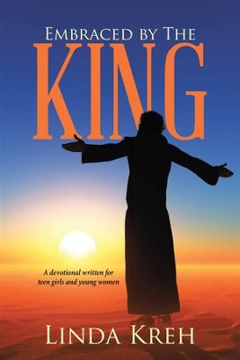 Embraced by the King: A Devotional Written for Teen Girls and Young Women - eBook  -     By: Linda Kreh
