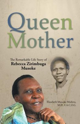 Queen Mother: The Remarkable Life Story of Rebecca Zirimbuga Musoke - eBook  -     By: Elizabeth Musoke Mubiru M.D.