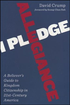 I Pledge Allegiance: A Believer's Guide to Kingdom Citizenship in Twenty-First-Century America  -     By: David Crump
