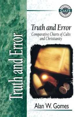 Truth and Error: Comparative Charts of Cults and Christianity - eBook  -     By: Alan W. Gomes