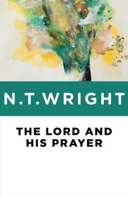 The Lord and His Prayer  -     By: N.T. Wright