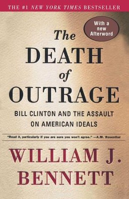 The Death of Outrage: Bill Clinton and the Assault on American Ideals - eBook  -     By: William J. Bennett
