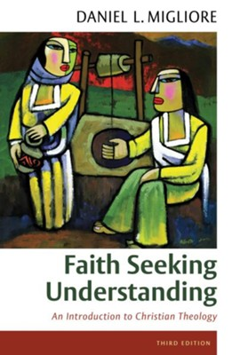Faith Seeking Understanding: An Introduction to Christian Theology, 3rd ed.  -     By: Daniel L. Migliore